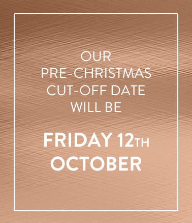 Our Pre-Christmas cut-off date will be Friday 12th of October